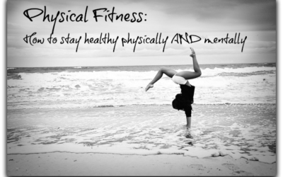 Physical Fitness: How to stay healthy physically and mentally