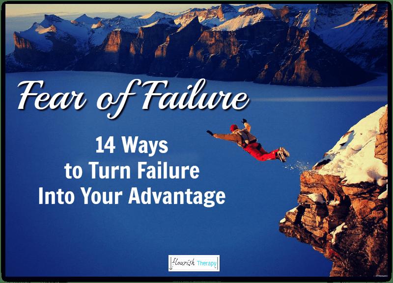 Fear of failure: 14 ways to turn failure into your advantage