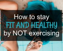 How To Stay Fit and Healthy by NOT Exercising