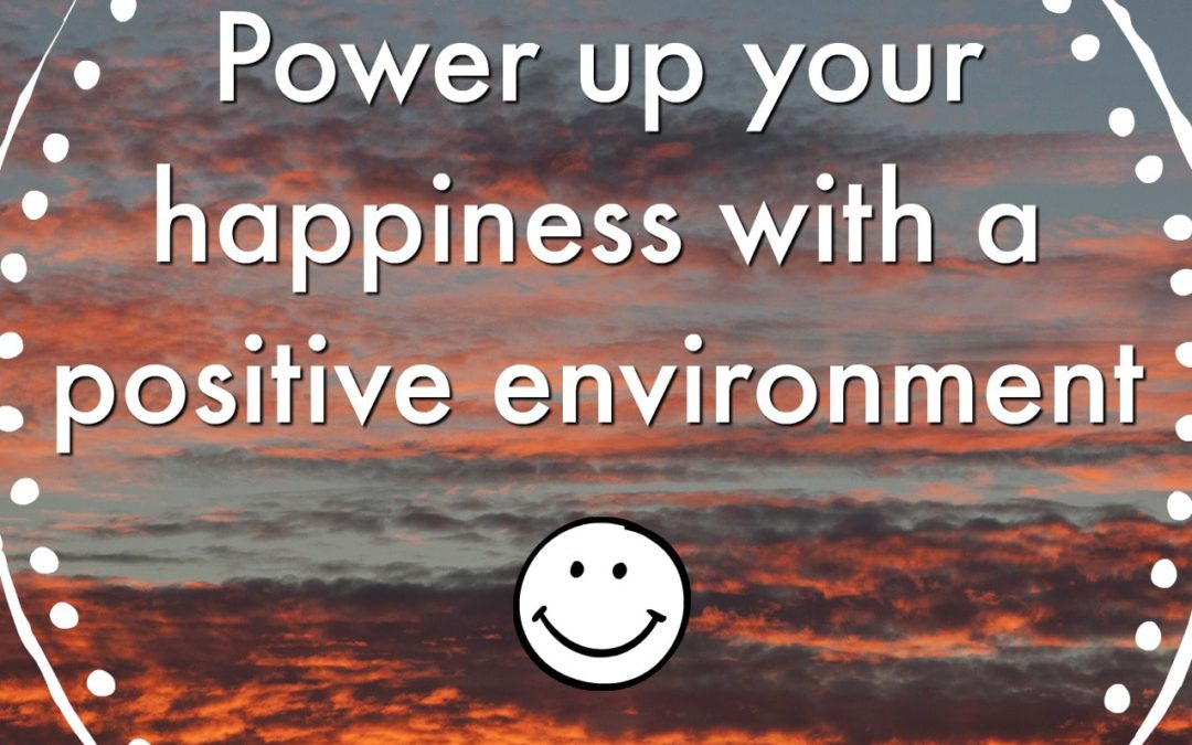 Power Up Your Happiness With A Positive Environment