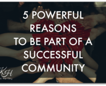 5 Powerful Reasons To Be Part Of A Successful Community